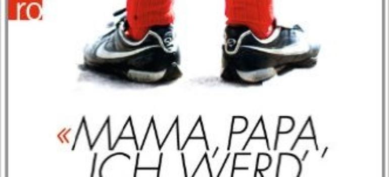 Mama, Papa, Ich werd Fußballprofi